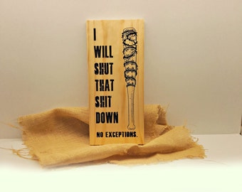The Walking Dead - I Will Shut That Sh*t Down - Carved - Wood Sign - Wall Decor - Lucille - Negan - Zombies - Negan Quote - Barbwire - TWD