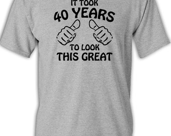 40th Birthday Gift   It Took 40 Years To Look This Great   Men's   Women's   Tee Shirt   Birthday   40th   Funny Gift   Turning 40   1978