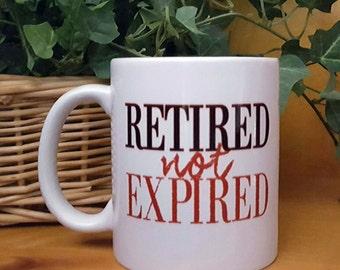 Retired Not Expired, Retirement Gift Coffee Mug