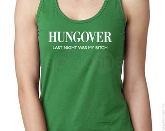 """Tank Top """"HUNGOVER Last night was my bitch""""  Ladies Racerback Typography Shirt - humor"""