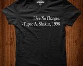 Tupac Shakur, I See No Changes Tribute Tee, Civil Rights, Equal rights, activist, humor tee, sarcasm shirt, attitude t-shirt, history tee