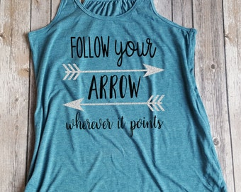 Follow your arrow wherever it points, follow your arrow ladies tank, inspirational, Gift for her, fitness tank
