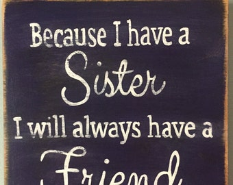 Because I Have A Sister I Will Always Have A Friend, Sign for Sister, Gift for Sister, Rustic, Distressed