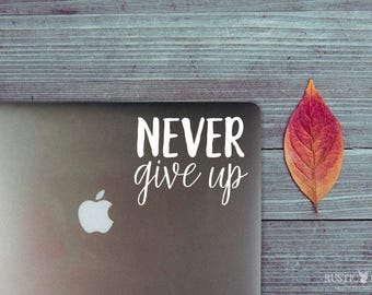 Never Give Up Decal - Laptop Decal - Laptop Sticker - Quote Decal - Car Decal - Window Decal - Macbook Decal - Vinyl Decal - Vinyl Stickers
