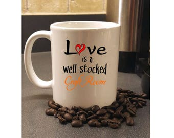 Love Is A Well Stocked Craft Room, Coffee Mug, Gift For Crafter, Co Worker Gift, Birthday/Friendship Gift, Loves To Do Crafts