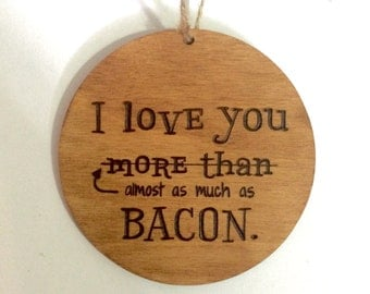 Wood ornament - i love you more than bacon funny gift