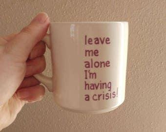 Vintage Funny Coffee Mug // Tea Mug // Humor // Leave Me Alone I'm Having a Crisis // Vintage Boho Decor