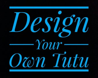 Design Your Own Custom Tutu - for when you have something specific in mind!