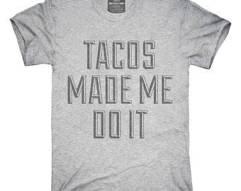 Tacos Made Me Do It T-Shirt, Hoodie, Tank Top, Gifts