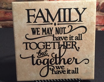Ceramic tile with stand.  Family tile.   Family.   We may not have it all together.  But together we have it all.