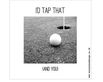 Golfers Cards - I'd tap that (and you)/You suit me to a Tee/You are my hole in one