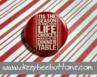 Tis the Season to have your life choices mocked - Snarky Christmas- Pinback Button - Magnet - Keychain - Stocking Stuffer - Christmas Flair