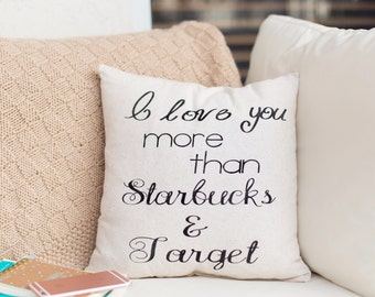 I Love You More Than Starbucks and Target, Starbucks Quote Pillow, I love You Quote, Starbucks And Target Pillow