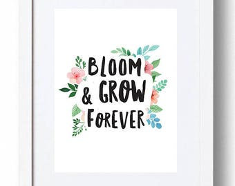 """Print """"Bloom & Grow Forever""""  -  *INSTANT DOWNLOAD*"""