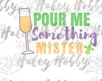 Pour Me Something Champagne Mardi Gras Digital SVG Download Cut File Silhouette