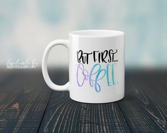 But First Coffee | Ceramic Coffee Mug | Printed Coffee Mug | Inspirational Coffee Cup
