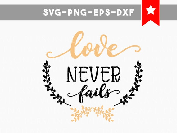 Love Never Fails Svg, Bible Verse Svg, Scripture Svg, Commercial Use,  Valentines Svg, Valentine Svg, Wood Sign Sayings, Love Quote Svg Decal