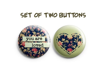 You Are Loved - Inspirational buttons -  Set of two pinback buttons or magnets, self-care pins, inspiring pins, inspirational badges