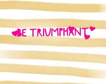 Be triumphant