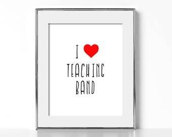 Band Teacher Gift Digital Download Gift for Music Teacher Gift I Love Teaching Band I Love Teaching Music Teacher Gift Printable Art Teacher