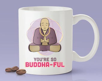 You're So Buddha-ful [Buddha Cute Coffee Mug] - Gift Idea