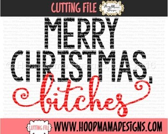 Merry Christmas, Bitches- Christmas SVG DXF eps and png Files for Cutting Machines Cameo or Cricut