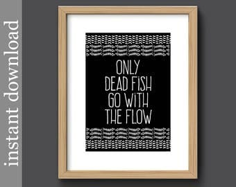 Funny Wall Art, Only Dead Fish Go With The Flow, Printable Quote, funny inspiration, anti bullying, dorm poster, office wall art, team work