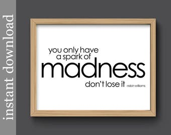 A Spark of Madness, Instant Download, inspiration quote, typography print, dorm art, office art, minimalist wall art, Robin Williams quote