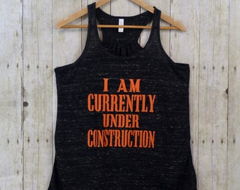 I Am Currently Under Construction Flowy Racer Back Tank - Workout Tank -Funny Workout Tanks -Funny Gifts for Friends BFT002
