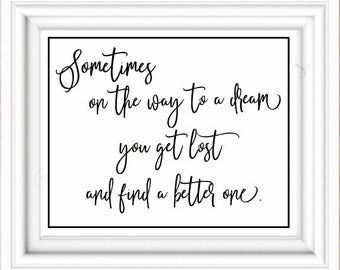 sometimes on the way to a dream you get lost and find a better one, black and white wall art,  instant download, new beginnings