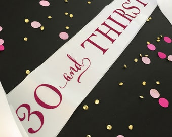 30 and Thirsty Sash, 30th Birthday Sash, Dirty 30 Sash, 30th Birthday Sash, 30 Birthday, 30th Birthday Party, Dirty 30, Dirty Thirty