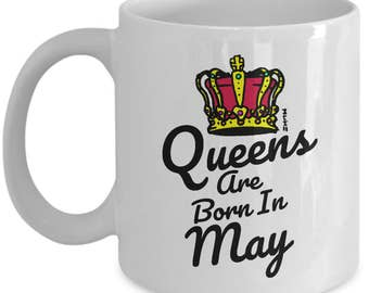 Queens are Born In May Mug - Birthday Gifts for Her, Mother, Girlfriend, Sister, Aunty and more!