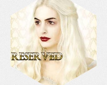 RESERVED - The White Queen (PAYMENT PLAN)
