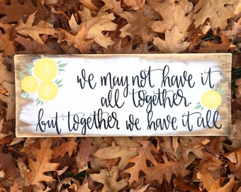 Together We Have It All - Wood Sign