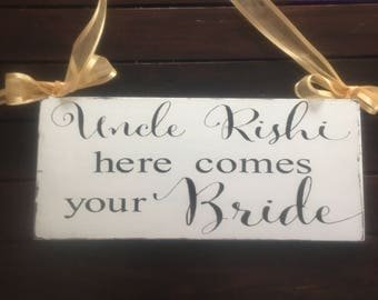 Personalized Uncle Here Comes Your Girl Sign-Here Comes Your Bride Sign-Daddy Here comes Mommy-Ring Bearer-Painted sign-Love of your Life