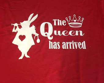 The Queen has arrived , Alice in Wonderland Shirt