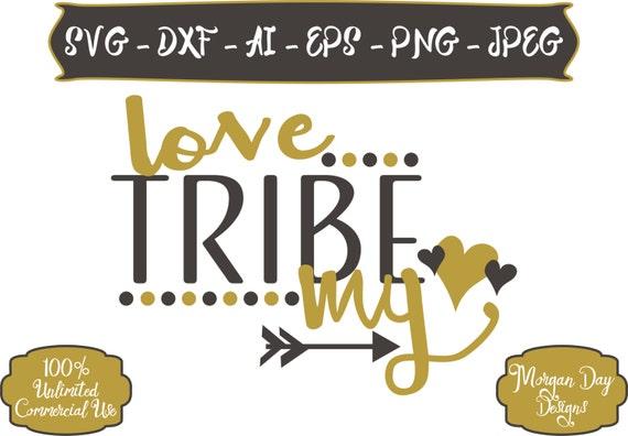 Download Love My Tribe SVG Tribe SVG Raising My Tribe SVG Arrow