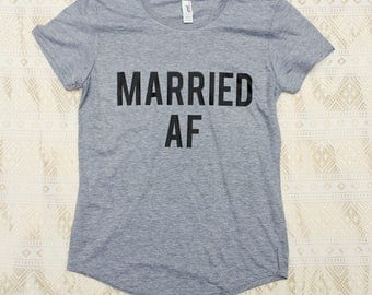 MARRIED AF, Just Married Shirts, Fiance Shirt, Married Af Shirt, Honeymoon Shirts, Married Shirts, Just Married Shirt, Married Af Men, Bride