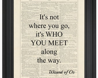 Wizard of Oz Quote, Dorothy, It's Not Where You Go, It's Who You Meet Along The Way, Dictionary Page Instant Download Wall Art Print Poster