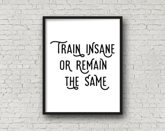 Train Insane Or Remain The Same, Motivational Poster, Inspirational Wall Art, Running Quotes, Fitness Motivation, Motivational Quote Prints