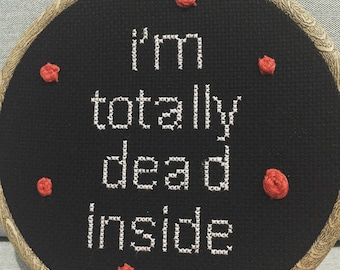 """I'm Totally Dead Inside 6"""" Cross Stitch, Depression Art, Mental Health Embroidery"""