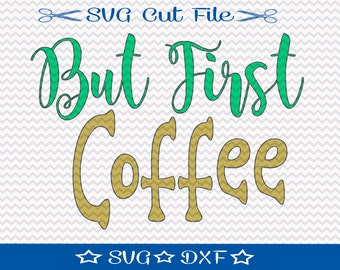But First  Coffee SVG File / SVG Cut File /  SVG Download / Silhouette Cameo / Digital Download / Coffee Lover svg