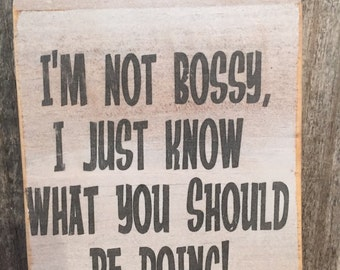 Funny hanging wood sign, I'm noI bossy,Bestie gift,Funny sayings,Wood Room Decor,Gallery wall art,Shabby Chic,typography art,office decor