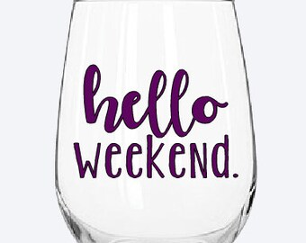 Hello Weekend wine glass
