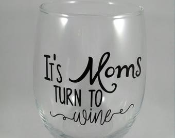 It's mom's turn to wine, Birthday gift, gifts for her, Mother's Day gift, stemless wine glass, birthday, funny.