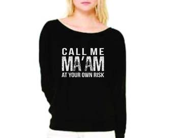 Call me Ma'am at your own risk - a flowy, off the shoulder long sleeve tee