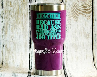 Teacher Because Bad Ass Problem Solver isnt an Offfical, Stainless Glitter Colored Tumbler, 30oz Powder Coated Tumbler