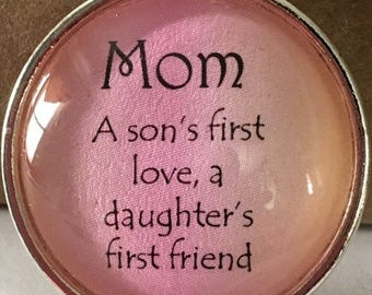 Mom A son's first love, a daughter's first friend....  Necklace or Keychain