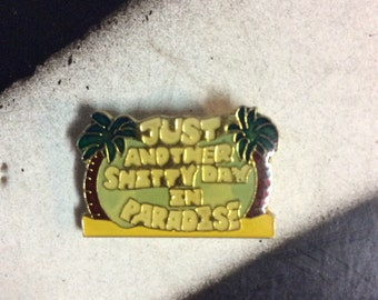 Explicit: Just another sh*ty day in Paradise, Vintage Enamel Pin