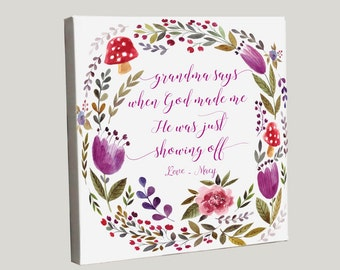 Grandmother Canvas, Grandmother Gift, Nana Gift, Artwork for Grandmother, Nana Artwork, When God made me He was Just Showing Off, Flowers